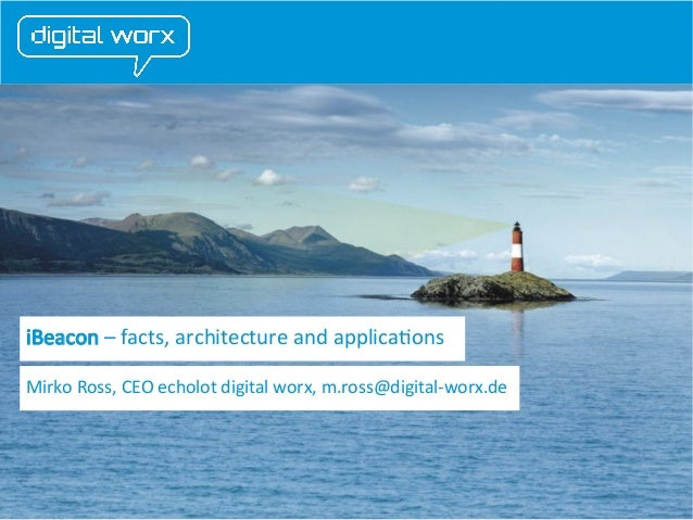 Content iBeacon – facts, architecture and applications Mirko Ross, CEO echolot digital worx, m.ross@digital-worx.de  echol...