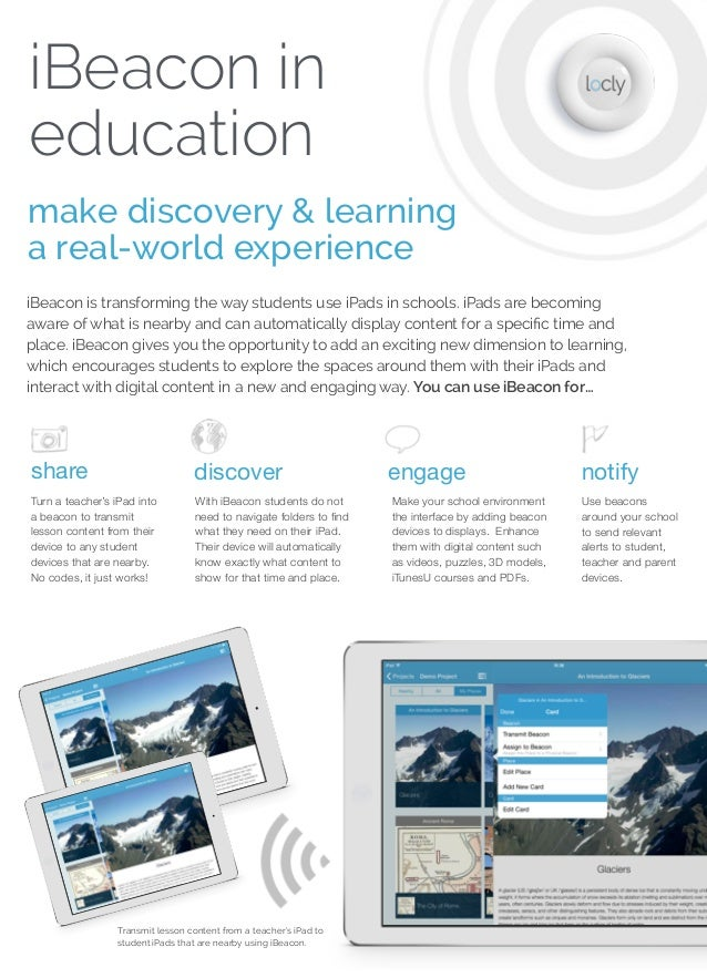 iBeacon in education make discovery & learning a real-world experience iBeacon is transforming the way students use iPads ...