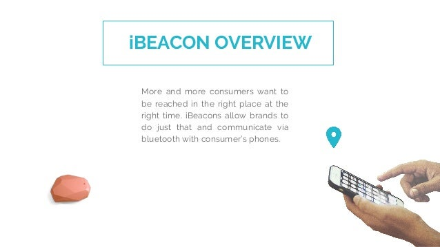 iBEACON OVERVIEW More and more consumers want to be reached in the right place at the right time. iBeacons allow brands to...