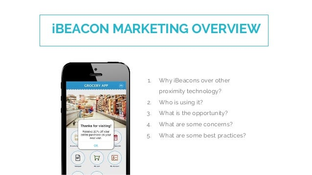 1. Why iBeacons over other proximity technology? 2. Who is using it? 3. What is the opportunity? 4. What are some concerns...