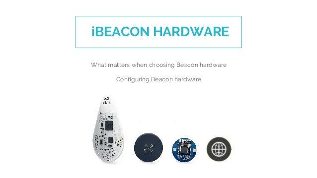 What matters when choosing Beacon hardware Configuring Beacon hardware iBEACON HARDWARE