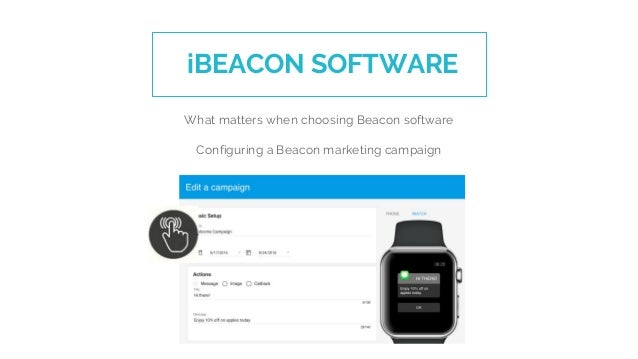 What matters when choosing Beacon software Configuring a Beacon marketing campaign iBEACON SOFTWARE