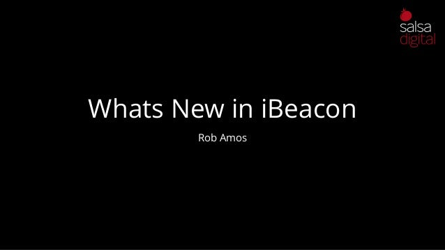 Whats New in iBeacon Rob Amos