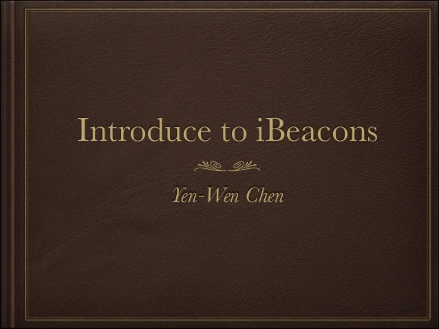 Introduce to iBeacons Yen-Wen Chen