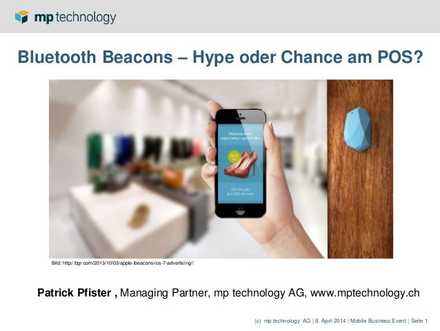(c) mp technology AG | 8. April 2014 | Mobile Business Event | Seite 1 Bluetooth Beacons – Hype oder Chance am POS? Patric...