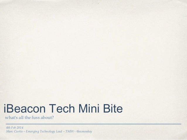 iBeacon Tech Mini Bite what's all the fuss about?  4th Feb 2014 Marc Curtis – Emerging Technology Lead – TMW - @exmonkey