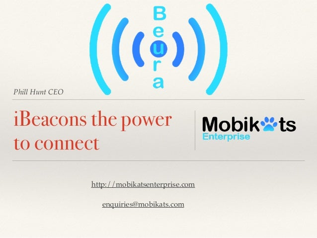 Phill Hunt CEO iBeacons the power to connect http://mobikatsenterprise.com! ! enquiries@mobikats.com