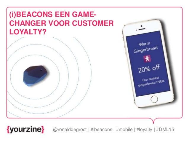 @ronalddegroot | #ibeacons | #mobile | #loyalty | #DML15 (i)BEACONS EEN GAME- CHANGER VOOR CUSTOMER LOYALTY?