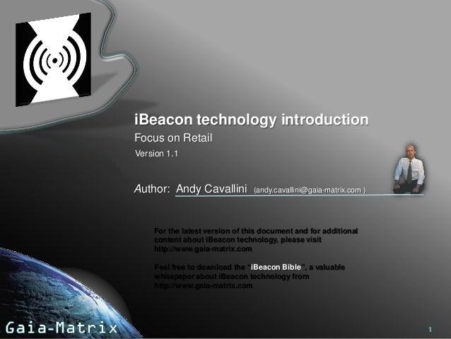 iBeacon technology introduction Focus on Retail Version 1.1  Author: Andy Cavallini  (andy.cavallini@gaia-matrix.com )  Fo...