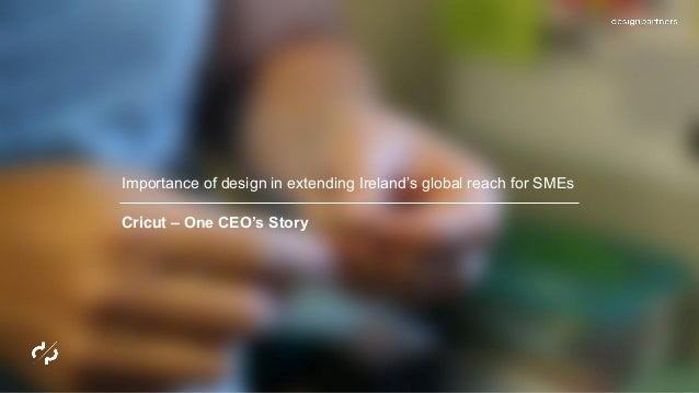 Importance of design in extending Ireland's global reach for SMEs Cricut – One CEO's Story