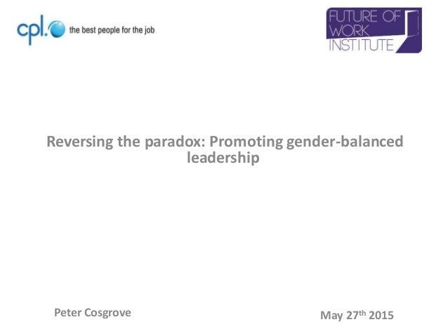 Reversing the paradox: Promoting gender-balanced leadership Peter Cosgrove May 27th 2015