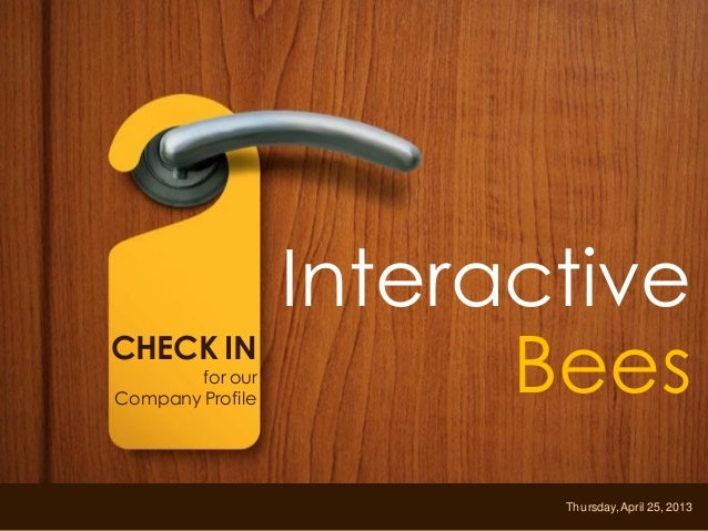 www.interactivebees.comInteractiveBeesCopyright©2012InteractiveBeesCHECK INfor ourCompany ProfileThursday,April 25, 2013