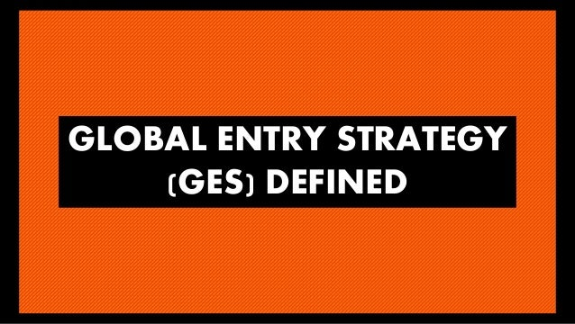 global entry strategy International business entry strategies by wendel clark - updated september 26, 2017 in an increasingly globalized world, many businesses may find international expansion to be an attractive option for market expansion.