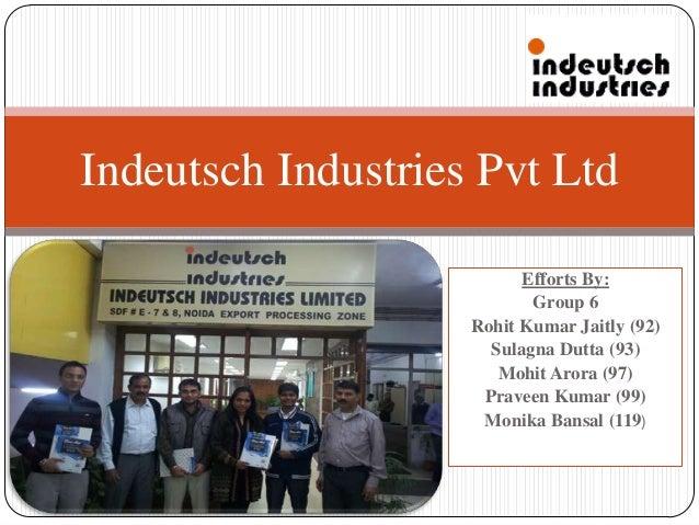 Indeutsch Industries Pvt Ltd                          Efforts By:                           Group 6                    Roh...