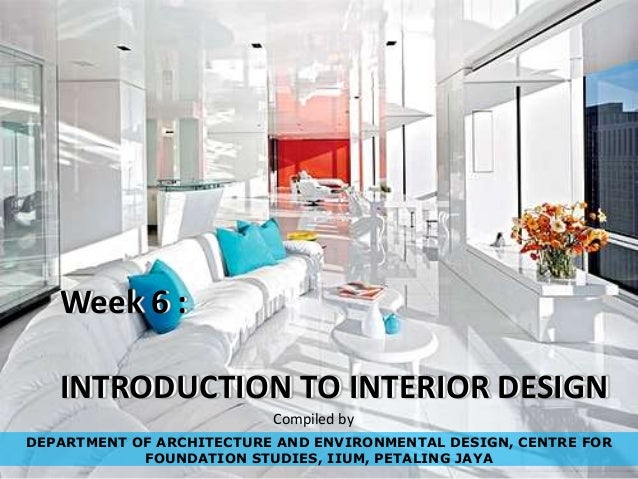 Week 6 : INTRODUCTION TO INTERIOR DESIGN DEPARTMENT OF ARCHITECTURE AND ENVIRONMENTAL DESIGN, CENTRE FOR FOUNDATION STUDIE...