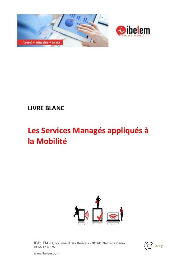 IBELEM - 5, boulevard des Bouvets - 92 741 Nanterre Cédex 01 55 17 45 75 www.ibelem.com LIVRE BLANC Les Services Managés a...