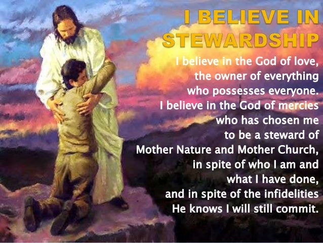 I believe in the God of love, the owner of everything who possesses everyone. I believe in the God of mercies who has chos...