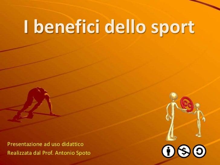 I benefici dello sport<br />Presentazione ad uso didattico<br />Realizzata dal Prof. Antonio Spoto<br />