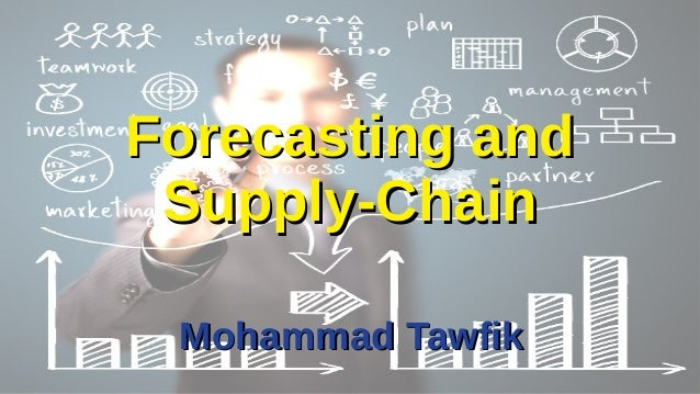 Forecasting and Forecasting and Supply-Chain Supply-Chain Mohammad Tawfik Mohammad Tawfik
