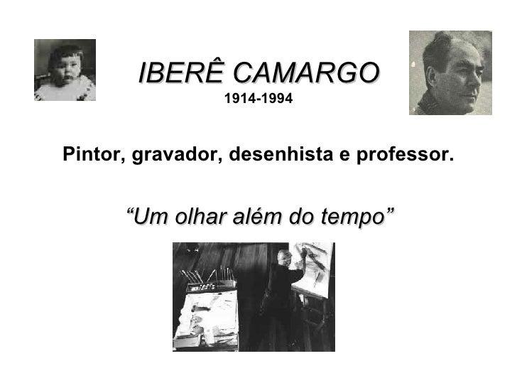 """IBERÊ CAMARGO 1914-1994 Pintor, gravador, desenhista e professor.   """" Um olhar além do tempo"""""""