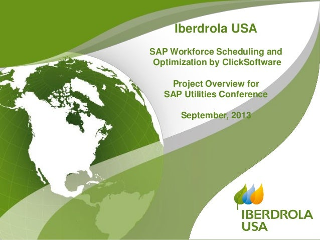 Iberdrola USA SAP Workforce Scheduling and Optimization by ClickSoftware Project Overview for SAP Utilities Conference Sep...