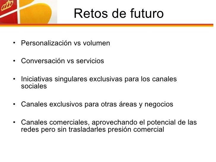 Retos de futuro <ul><li>Personalización vs volumen </li></ul><ul><li>Conversación vs servicios  </li></ul><ul><li>Iniciati...