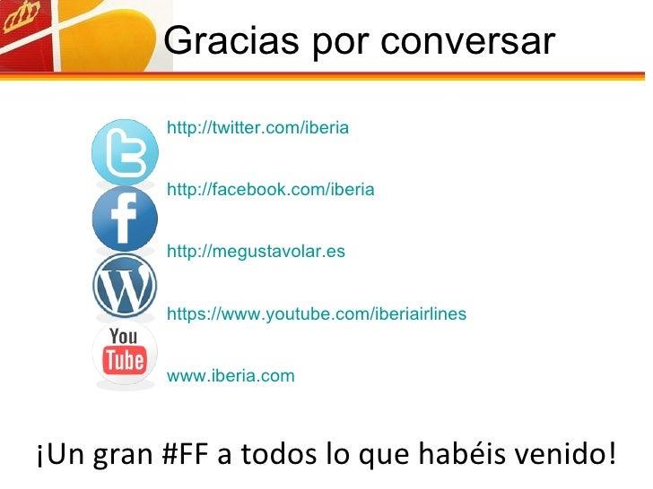 Gracias por conversar <ul><li>http :// twitter.com /iberia </li></ul><ul><li>http :// facebook.com /iberia </li></ul><ul><...