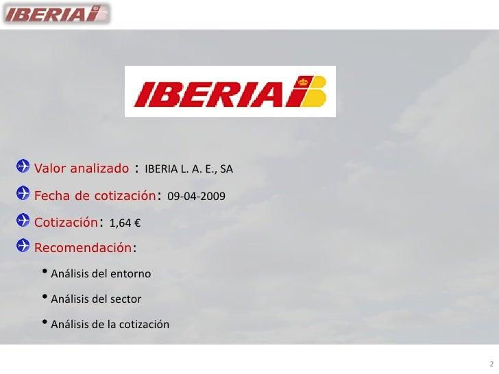 Valor analizado : IBERIA L. A. E., SA  Fecha de cotización: 09-04-2009  Cotización: 1,64 €  Recomendación:   • Análisis de...
