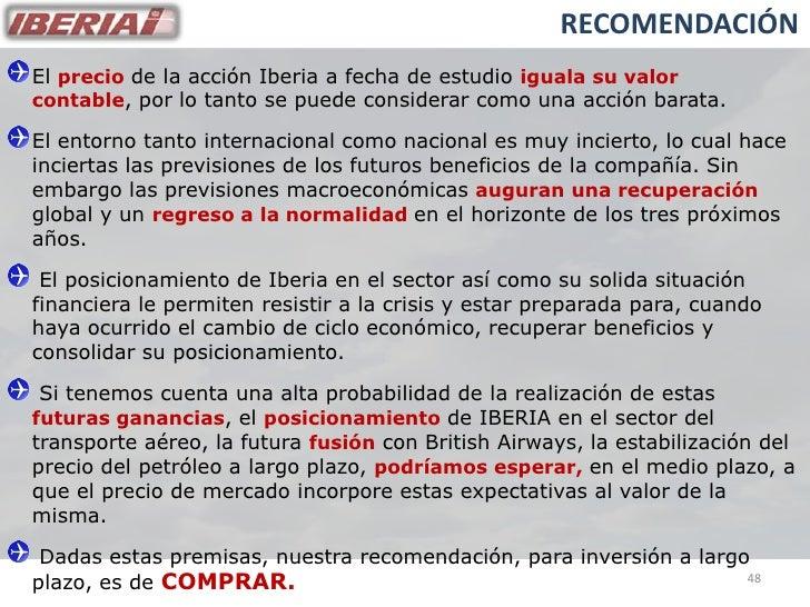 RECOMENDACIÓN El precio de la acción Iberia a fecha de estudio iguala su valor contable, por lo tanto se puede considerar ...