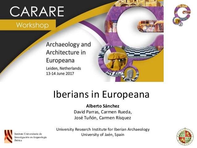 Iberians in Europeana Alberto Sánchez David Parras, Carmen Rueda, José Tuñón, Carmen Rísquez University Research Institute...