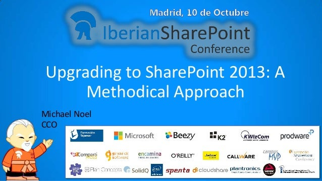 Upgrading to SharePoint 2013: A Methodical Approach Michael Noel CCO