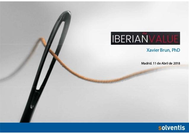 1Xavier Brun . xbrun@solventis.es Madrid, 11 abril 2018 Xavier Brun, PhD Madrid. 11 de Abril de 2018