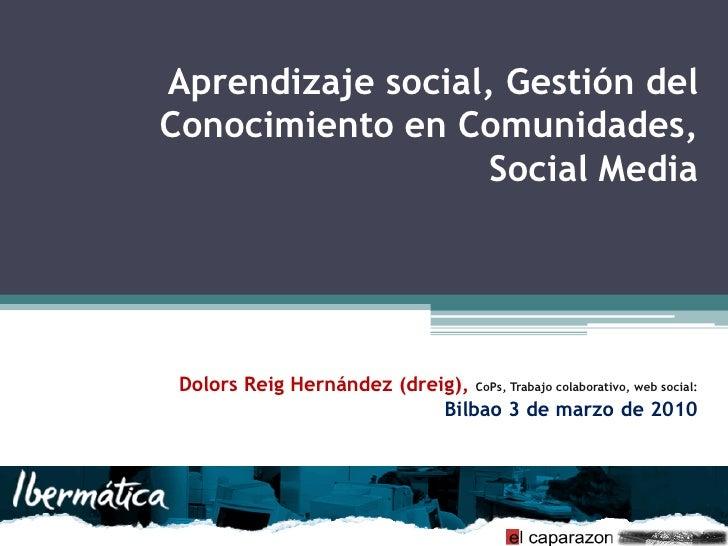 Aprendizaje social, Gestión del Conocimiento en Comunidades,                    Social Media      Dolors Reig Hernández (d...