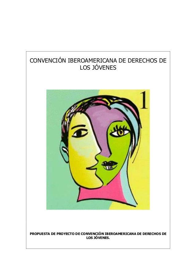 CONVENCIÓN IBEROAMERICANA DE DERECHOS DE LOS JÓVENES PROPUESTA DE PROYECTO DE CONVENCIÓN IBEROAMERICANA DE DERECHOS DE LOS...