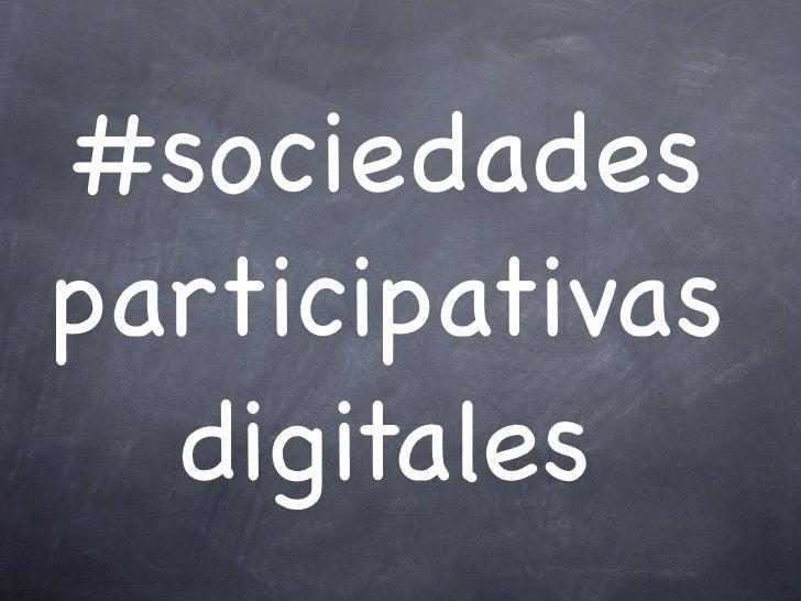 #sociedadesparticipativas  digitales