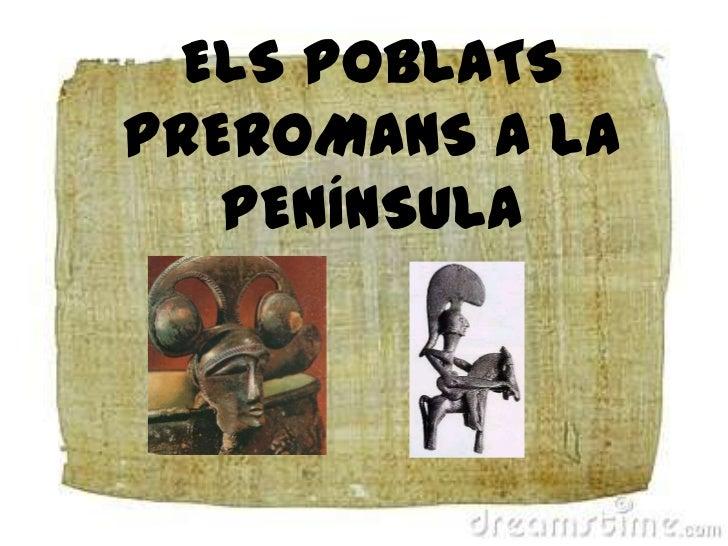 ELS POBLATS PREROMANS A LA PENÍNSULA<br />