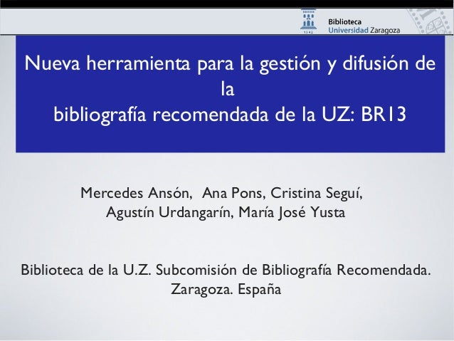Nueva herramienta para la gestión y difusión de la bibliografía recomendada de la UZ: BR13 Mercedes Ansón, Ana Pons, Crist...