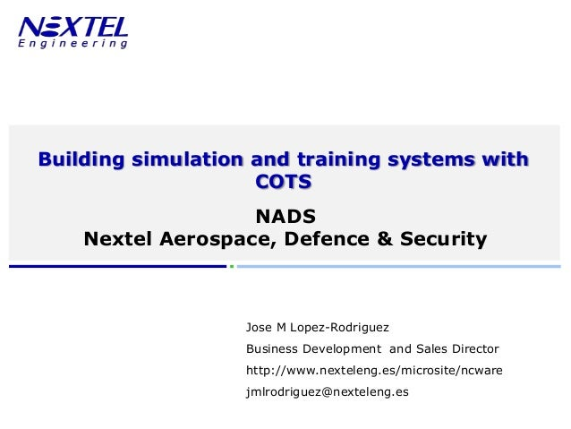 www.nexteleng.es       Building simulation and training systems with                           COTS                       ...