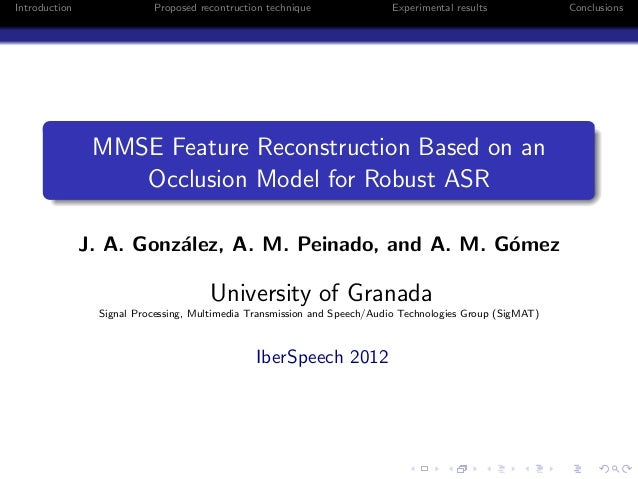 Introduction Proposed recontruction technique Experimental results Conclusions MMSE Feature Reconstruction Based on an Occ...