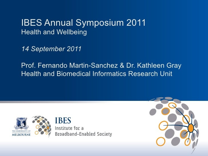 IBES Annual Symposium 2011Health and Wellbeing14 September 2011Prof. Fernando Martin-Sanchez & Dr. Kathleen GrayHealth and...