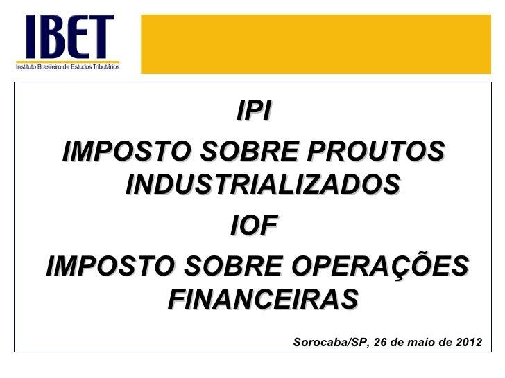 IPI IMPOSTO SOBRE PROUTOS     INDUSTRIALIZADOS            IOFIMPOSTO SOBRE OPERAÇÕES        FINANCEIRAS             Soroca...