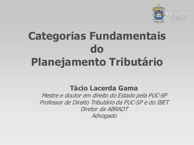 Categorias Fundamentais           doPlanejamento Tributário             Tácio Lacerda Gama  Mestre e doutor em direito do ...