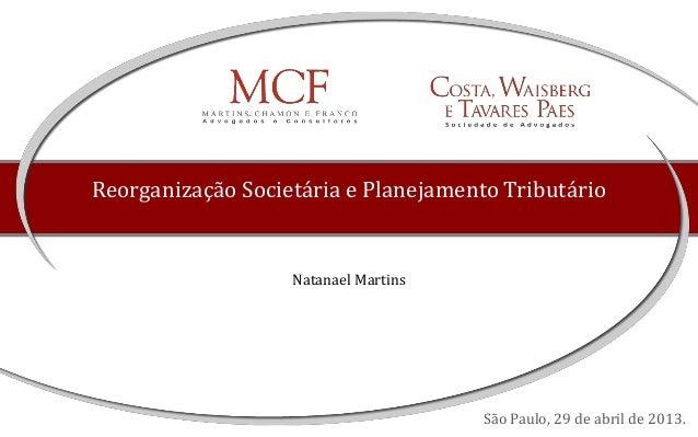 Reorganização Societária e Planejamento TributárioNatanael MartinsSão Paulo, 29 de abril de 2013.