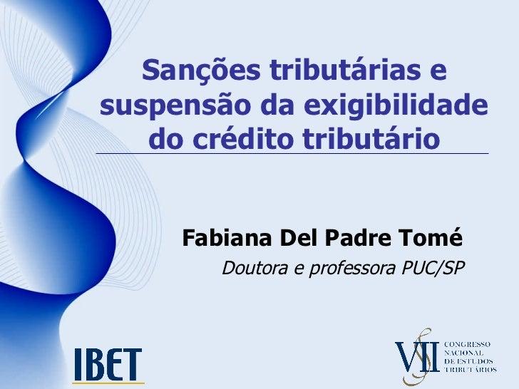 Sanções tributárias e suspensão da exigibilidade do crédito tributário Fabiana Del Padre Tomé Doutora e professora PUC/SP