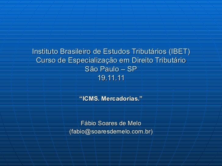 """Instituto Brasileiro de Estudos Tributários (IBET) Curso de Especialização em Direito Tributário São Paulo – SP 19.11.11 """"..."""