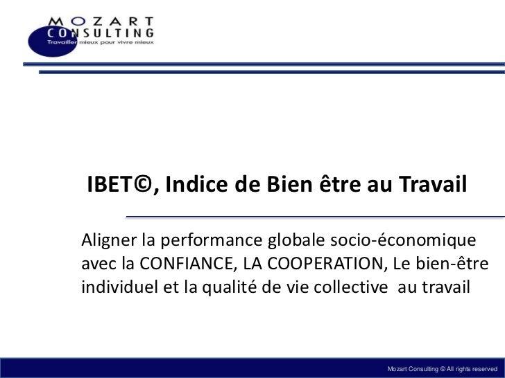 IBET©, Indice de Bien être au Travail<br />Aligner la performance globale socio-économique avec la CONFIANCE, LA COOPERATI...