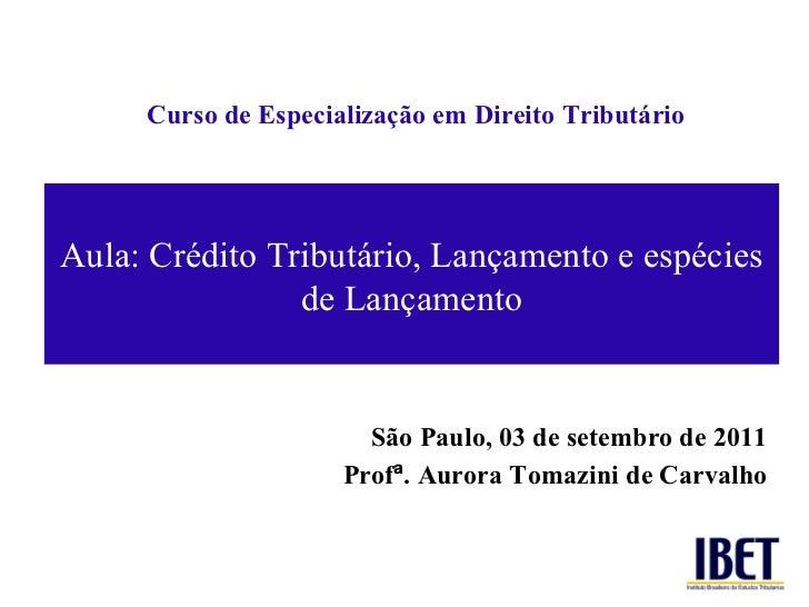 Curso de Especializaç ão em Direito Tributário São Paulo, 03 de setembro de 2011 Prof ª . Aurora Tomazini de Carvalho Aula...