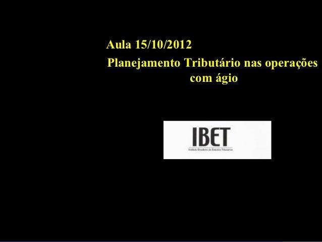 Aula 15/10/2012Planejamento Tributário nas operações               com ágio