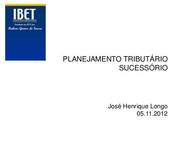 PLANEJAMENTO TRIBUTÁRIO            SUCESSÓRIO         José Henrique Longo                  05.11.2012
