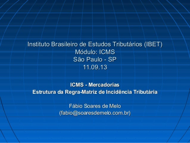 Instituto Brasileiro de Estudos Tributários (IBET)Instituto Brasileiro de Estudos Tributários (IBET) Módulo: ICMSMódulo: I...